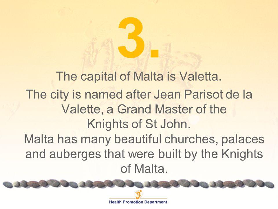 3. The capital of Malta is Valetta.