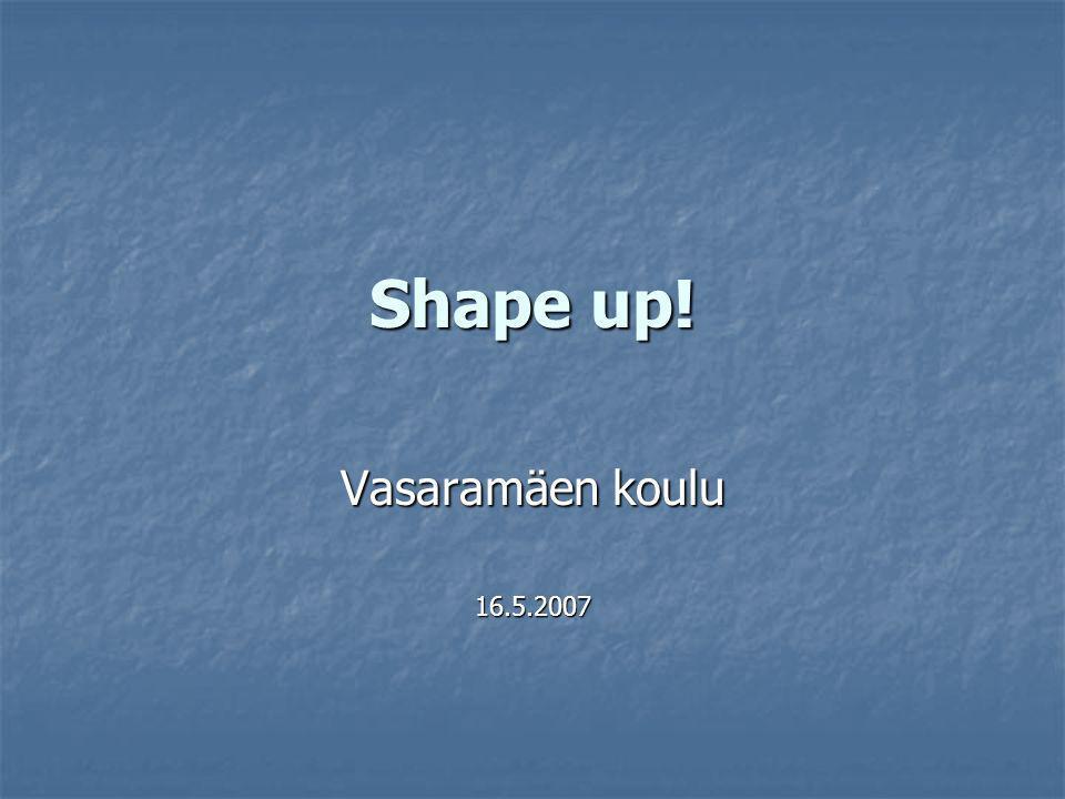Shape up! Vasaramäen koulu 16.5.2007