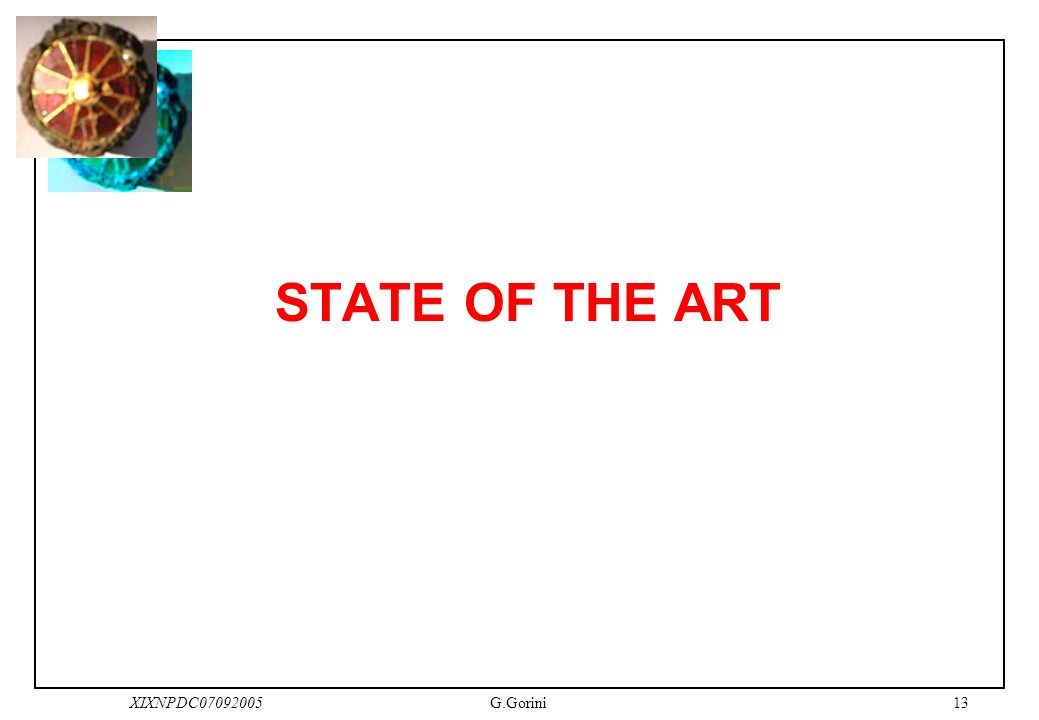 13XIXNPDC07092005G.Gorini STATE OF THE ART