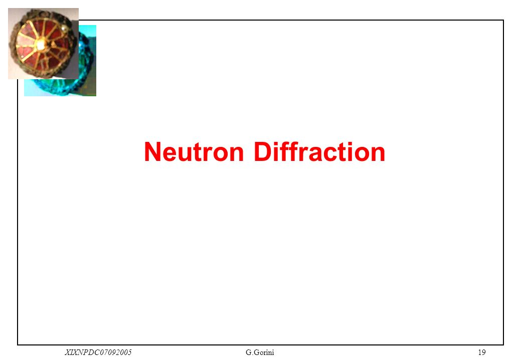 19XIXNPDC07092005G.Gorini Neutron Diffraction