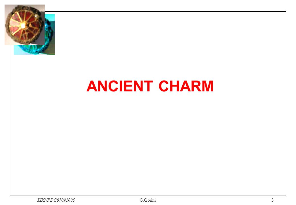 2XIXNPDC07092005G.Gorini Outline ANCIENT CHARM State of the art Project objectives and plans