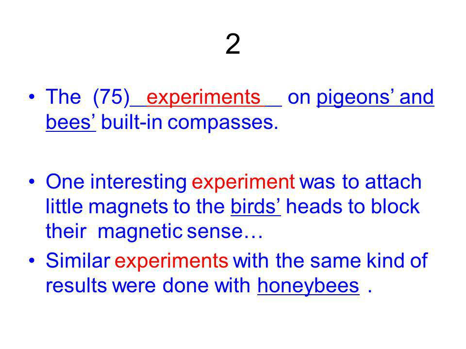 2 The (75) experiments on pigeons and bees built-in compasses.
