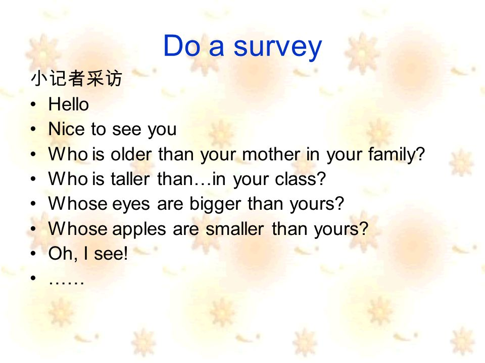 Do a survey Hello Nice to see you Who is older than your mother in your family.