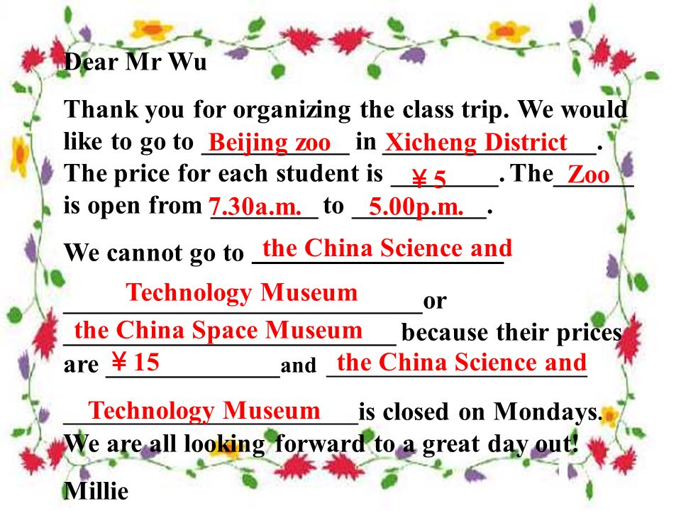 Check the answers PlaceOpening hours Beijing Zoo China Space Museum China Science and Technology Museum 7:30 a.m.5 00 p.m. 8:00 a.m.3 30p.m. 9:00 a.m.