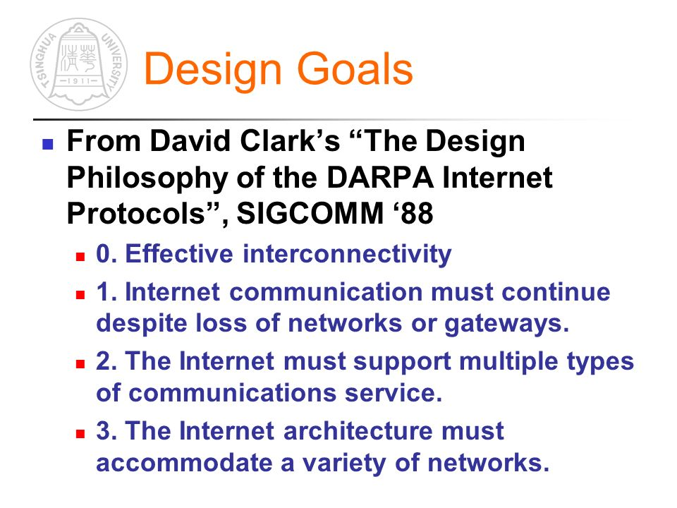Design Goals From David Clarks The Design Philosophy of the DARPA Internet Protocols, SIGCOMM 88 0.