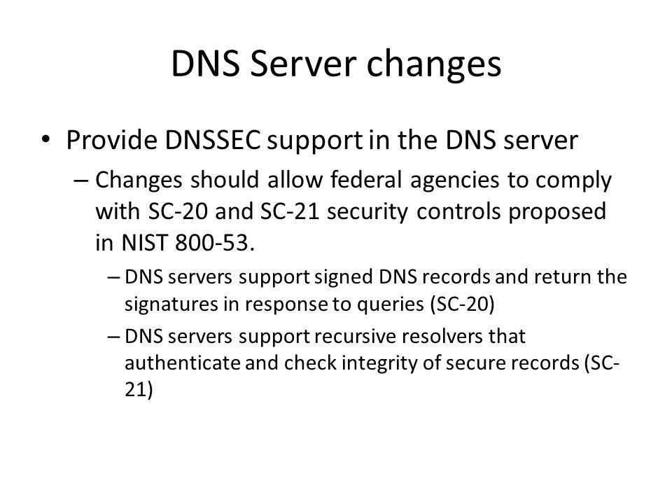 DNS Server changes Highlights – Implement core RFCs 4033, 4034, 4035 – Support for RRSIG, NSEC, DNSKEY, DS – Tool for signing DNS zone files.