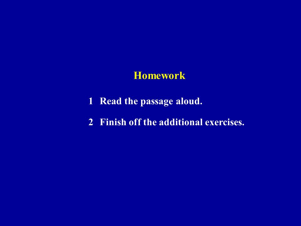 Homework 1Read the passage aloud. 2Finish off the additional exercises.
