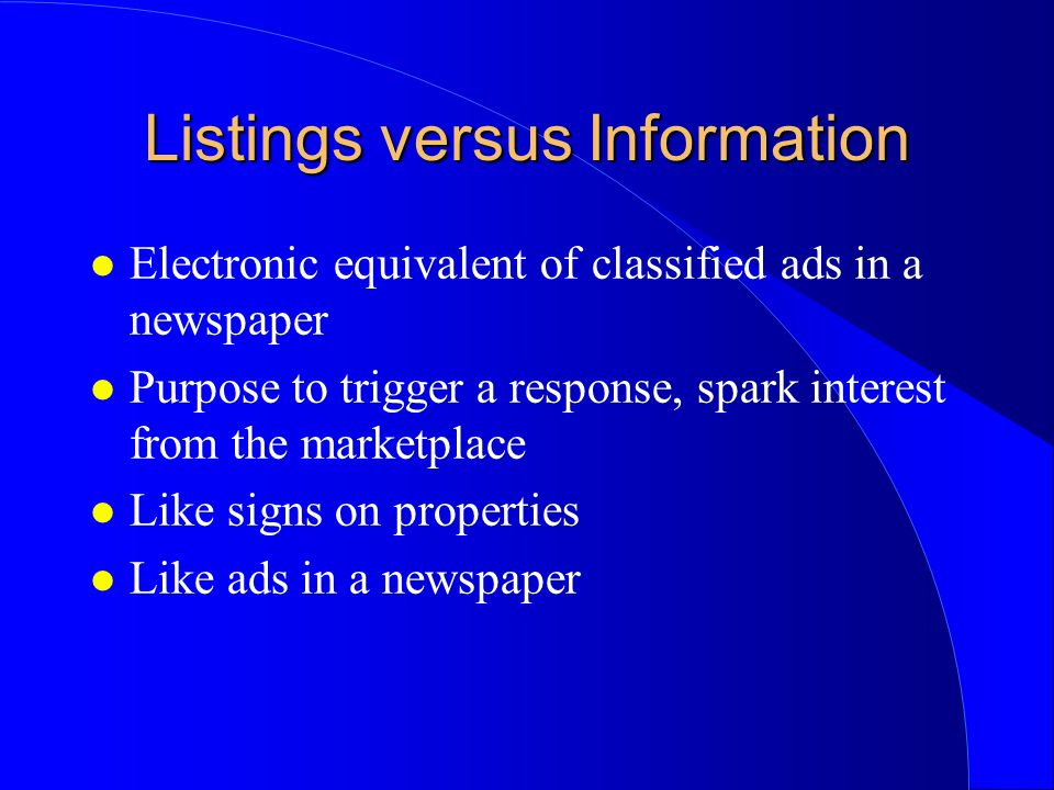Listings versus Information l Electronic equivalent of classified ads in a newspaper l Purpose to trigger a response, spark interest from the marketpl