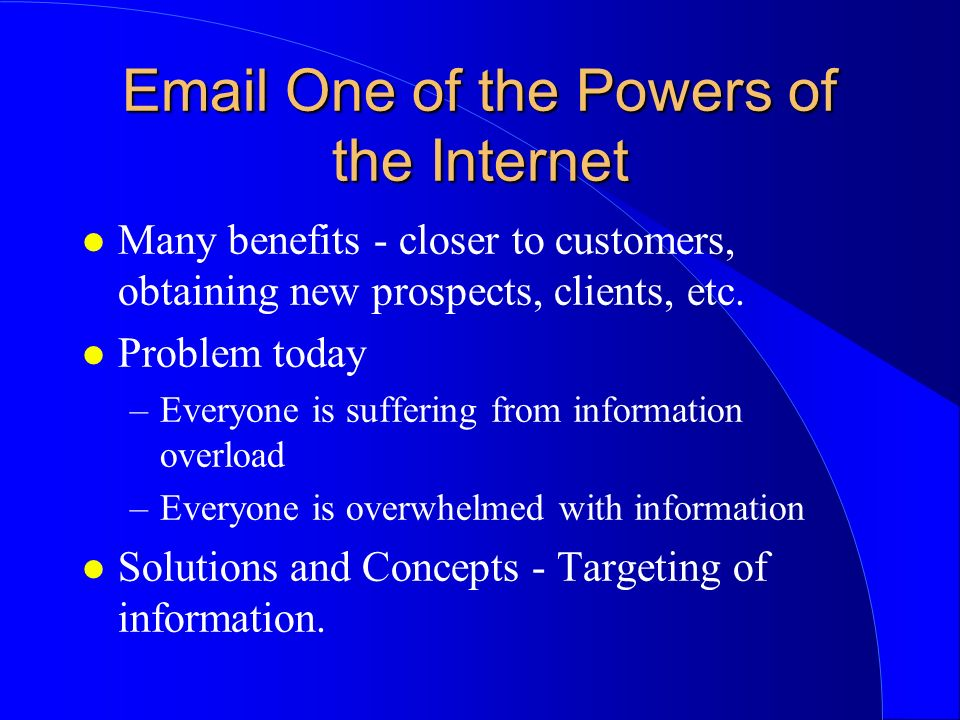 Email One of the Powers of the Internet l Many benefits - closer to customers, obtaining new prospects, clients, etc.