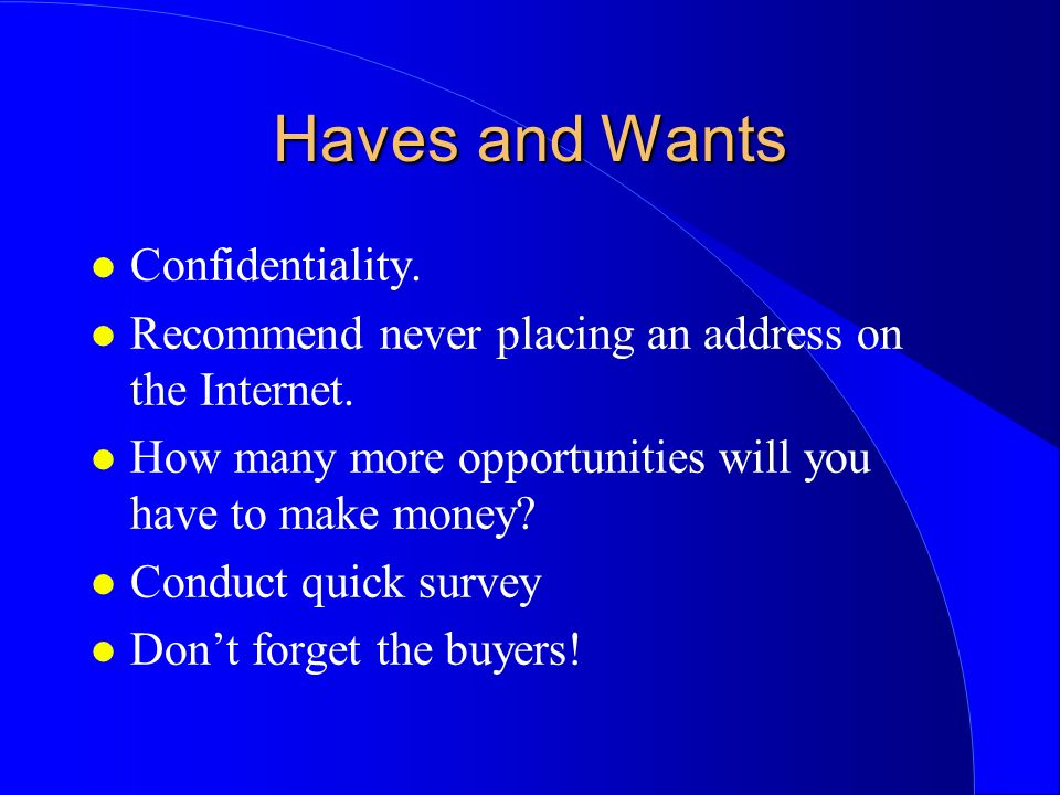 Haves and Wants l Confidentiality. l Recommend never placing an address on the Internet.