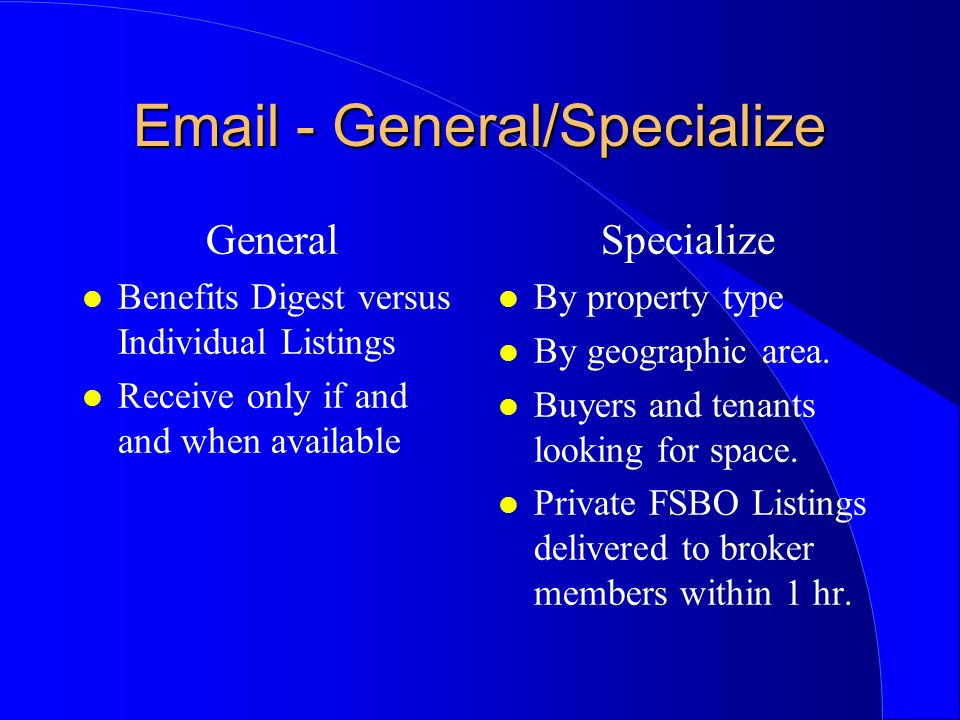 - General/Specialize General l Benefits Digest versus Individual Listings l Receive only if and and when available Specialize l By property type l By geographic area.