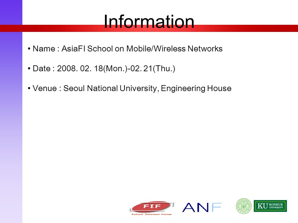 Name : AsiaFI School on Mobile/Wireless Networks Date : 2008.
