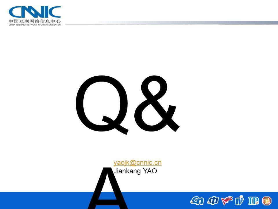 Q& A yaojk@cnnic.cn Jiankang YAO