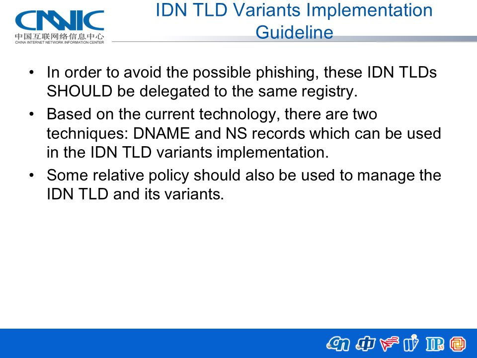 IDN TLD Variants Implementation Guideline In order to avoid the possible phishing, these IDN TLDs SHOULD be delegated to the same registry. Based on t
