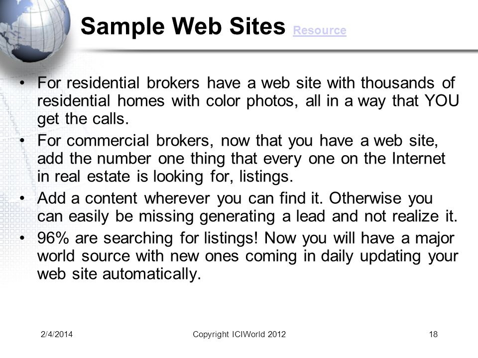 2/4/201418 Sample Web Sites Resource Resource For residential brokers have a web site with thousands of residential homes with color photos, all in a way that YOU get the calls.