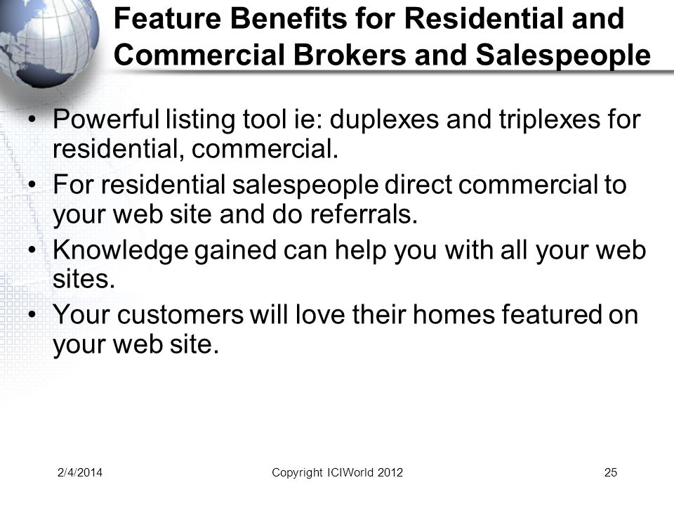 2/4/201425 Feature Benefits for Residential and Commercial Brokers and Salespeople Powerful listing tool ie: duplexes and triplexes for residential, commercial.