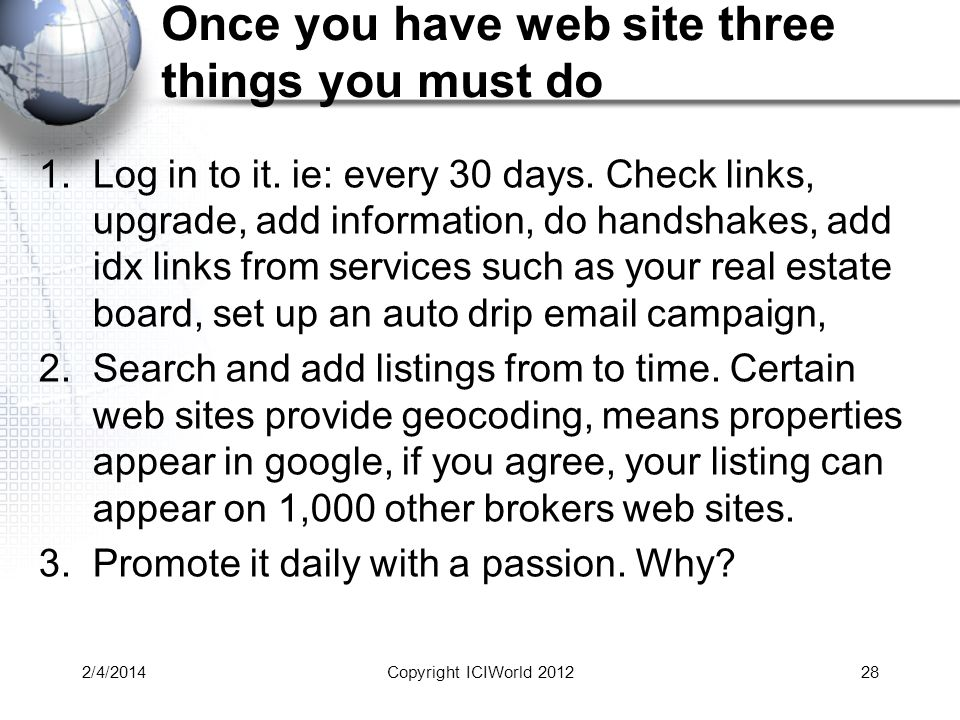 Once you have web site three things you must do 1.Log in to it.