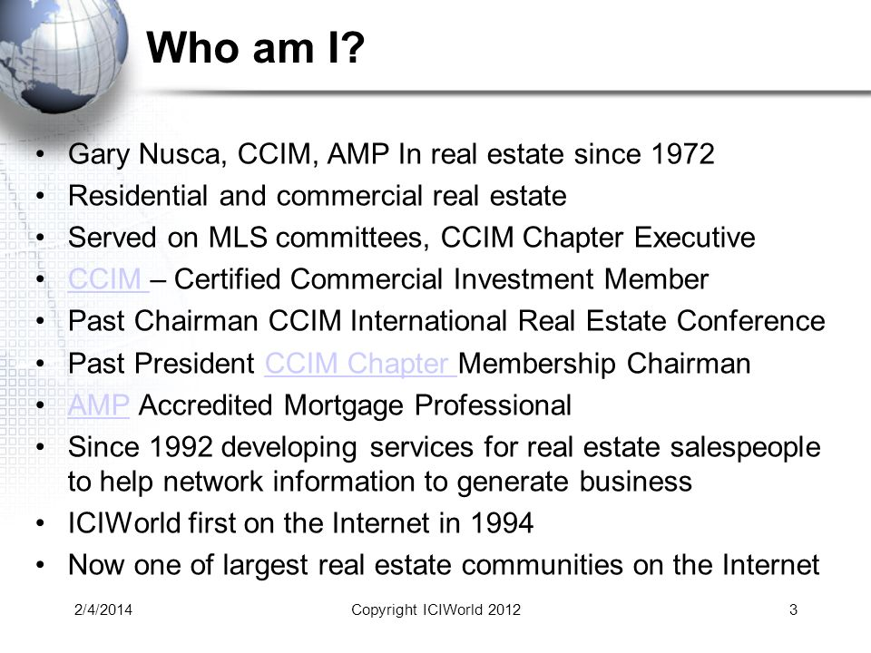 Who am I? Gary Nusca, CCIM, AMP In real estate since 1972 Residential and commercial real estate Served on MLS committees, CCIM Chapter Executive CCIM