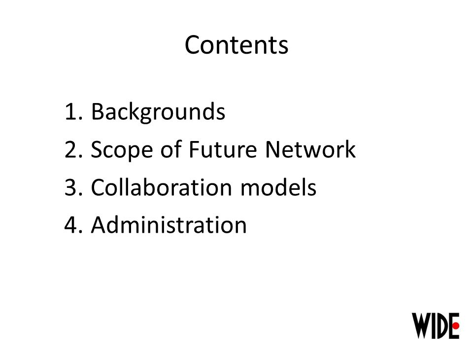 Contents 1.Backgrounds 2.Scope of Future Network 3.Collaboration models 4.Administration