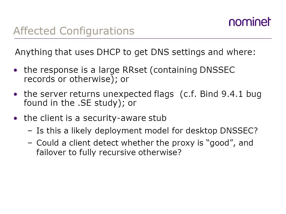 Affected Configurations the response is a large RRset (containing DNSSEC records or otherwise); or the server returns unexpected flags (c.f.