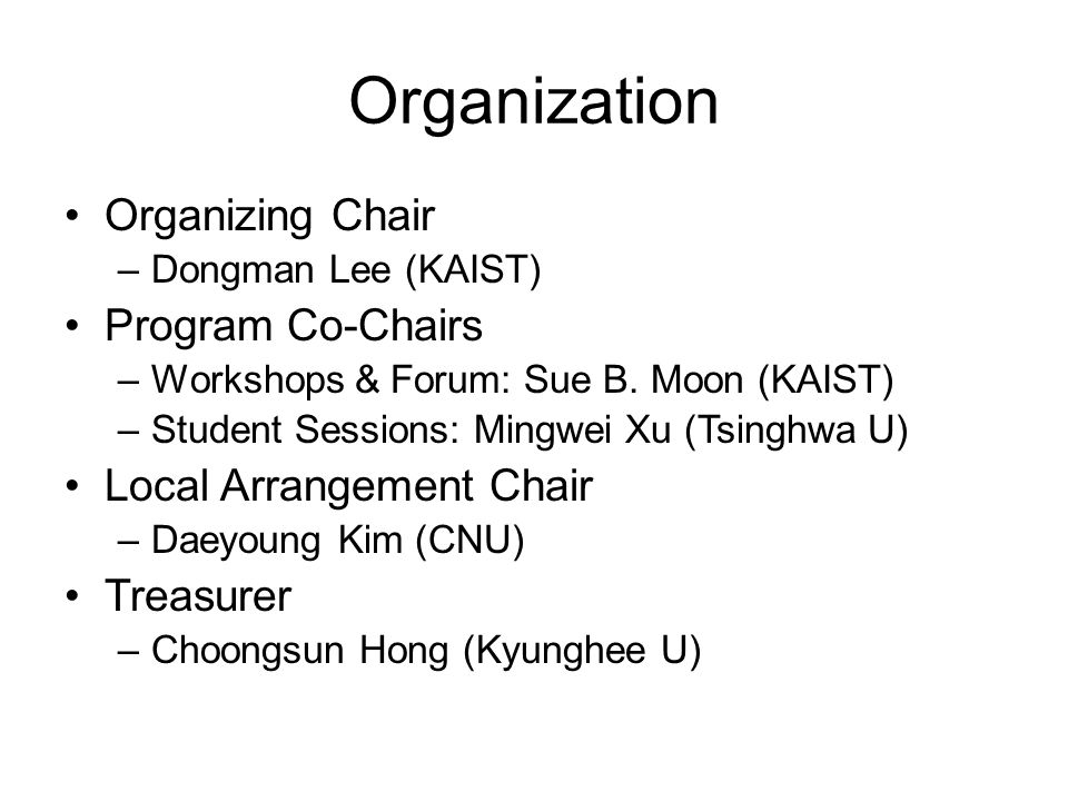 Organization Organizing Chair –Dongman Lee (KAIST) Program Co-Chairs –Workshops & Forum: Sue B.