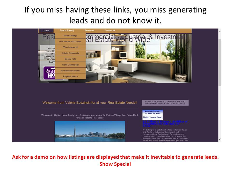 Ask for a demo on how listings are displayed that make it inevitable to generate leads. Show Special If you miss having these links, you miss generati