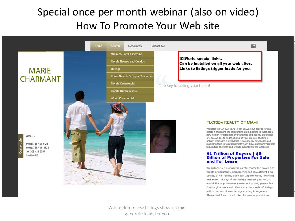Special once per month webinar (also on video) How To Promote Your Web site Ask to demo how listings show up that generate leads for you.