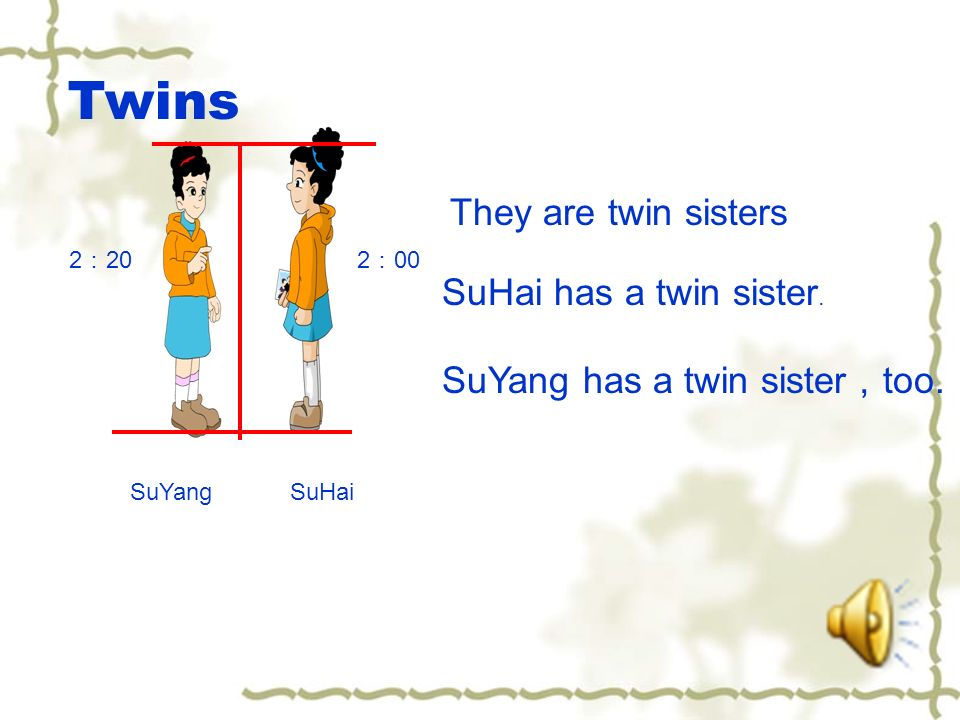 They are twin sisters SuHaiSuYang SuHai has a twin sister.