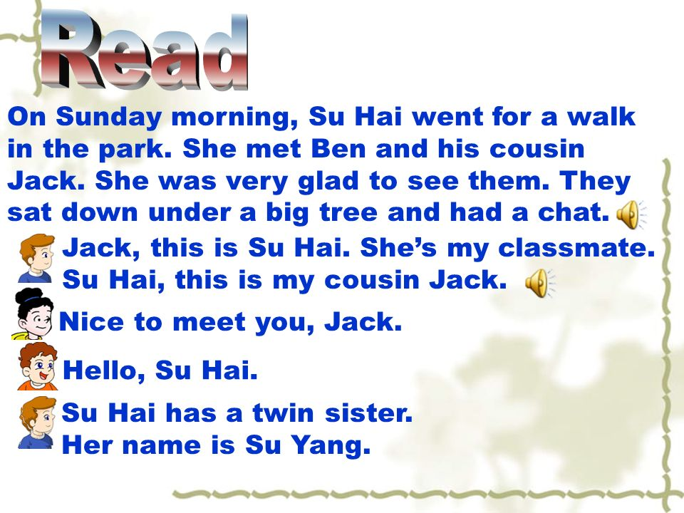 Jack, this is Su Hai. Shes my classmate. Su Hai, this is my cousin Jack.