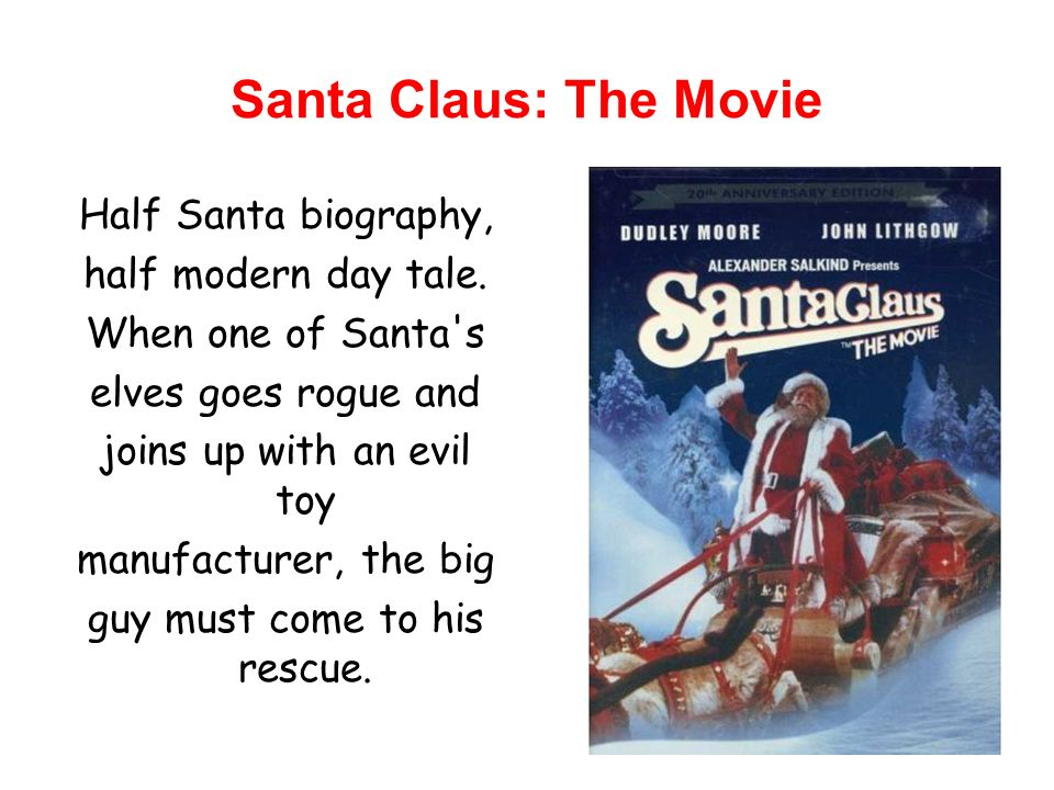 Santa Claus: The Movie Half Santa biography, half modern day tale.