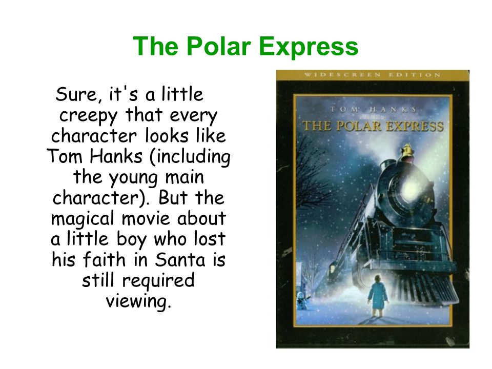 The Polar Express Sure, it s a little creepy that every character looks like Tom Hanks (including the young main character).
