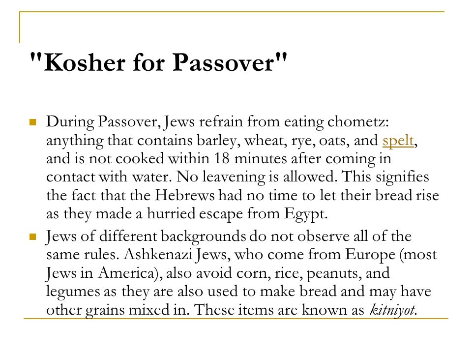 More Rules for Kosher for Passover Rules and guidelines may be extremely stringent.