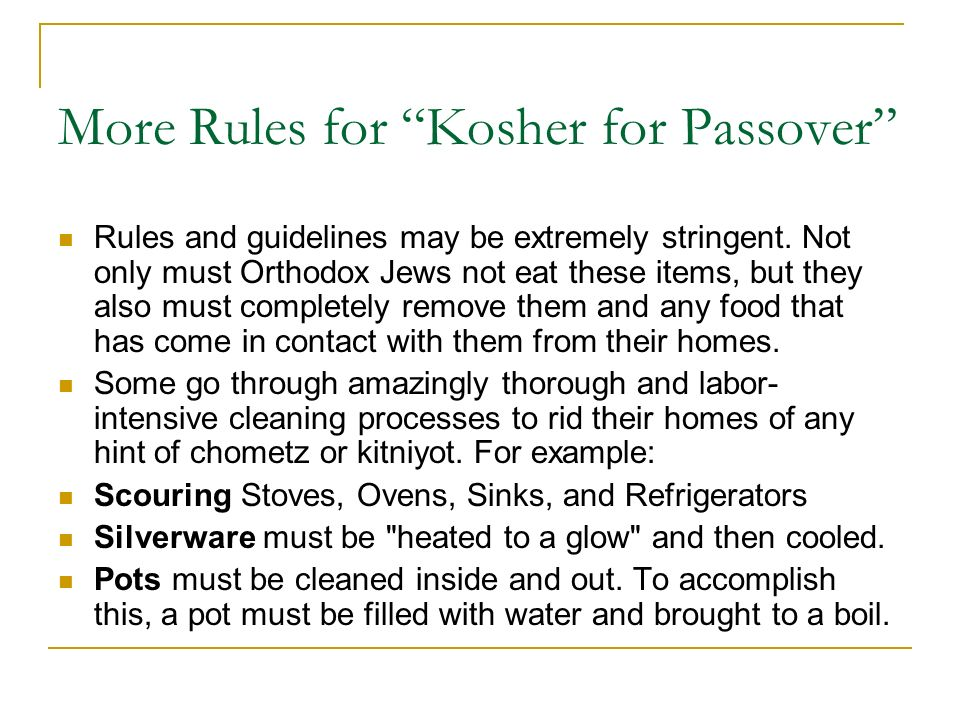 More Rules for Kosher for Passover Items which seem acceptable for Passover but may not be: Soda: Most sodas contain corn syrup.