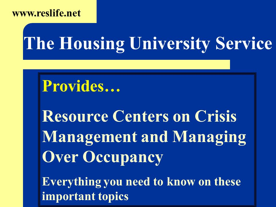 Provides… Resource Centers on Crisis Management and Managing Over Occupancy Everything you need to know on these important topics www.reslife.net The