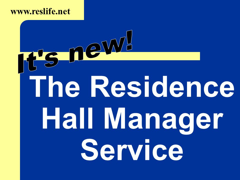 The Residence Hall Manager Service www.reslife.net