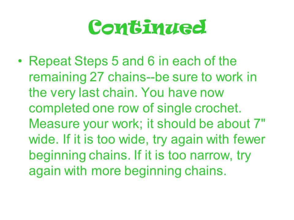 Continued Repeat Steps 5 and 6 in each of the remaining 27 chains--be sure to work in the very last chain.