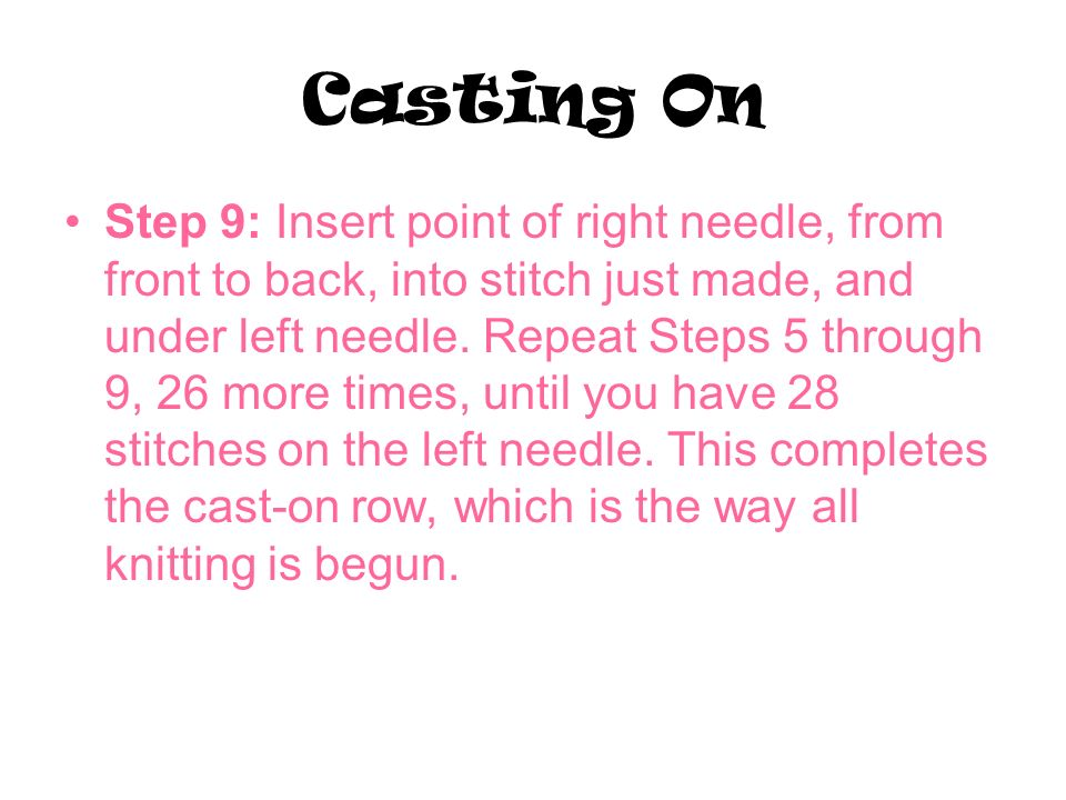Casting On Step 9: Insert point of right needle, from front to back, into stitch just made, and under left needle.