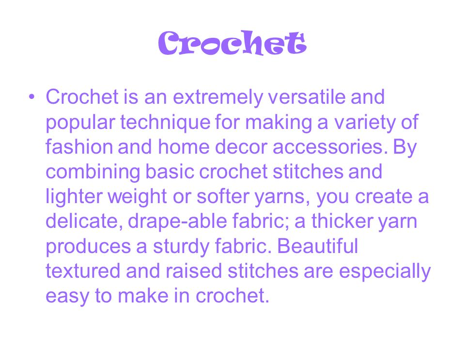 Crochet Crochet is an extremely versatile and popular technique for making a variety of fashion and home decor accessories.