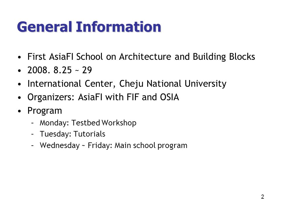 General Information First AsiaFI School on Architecture and Building Blocks 2008. 8.25 ~ 29 International Center, Cheju National University Organizers