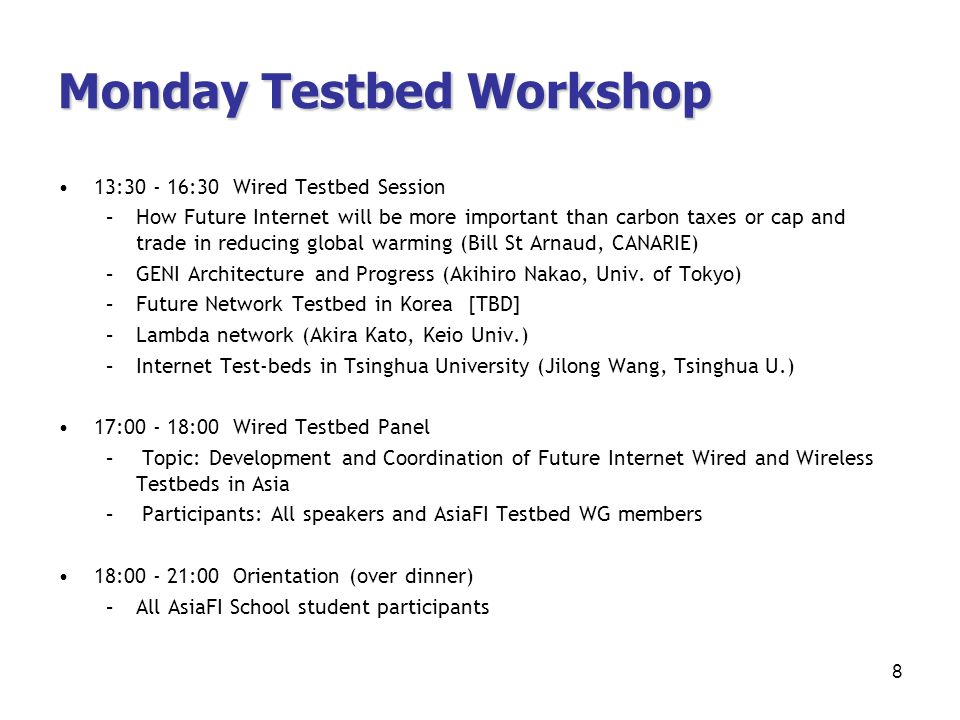 Monday Testbed Workshop 13:30 - 16:30 Wired Testbed Session –How Future Internet will be more important than carbon taxes or cap and trade in reducing