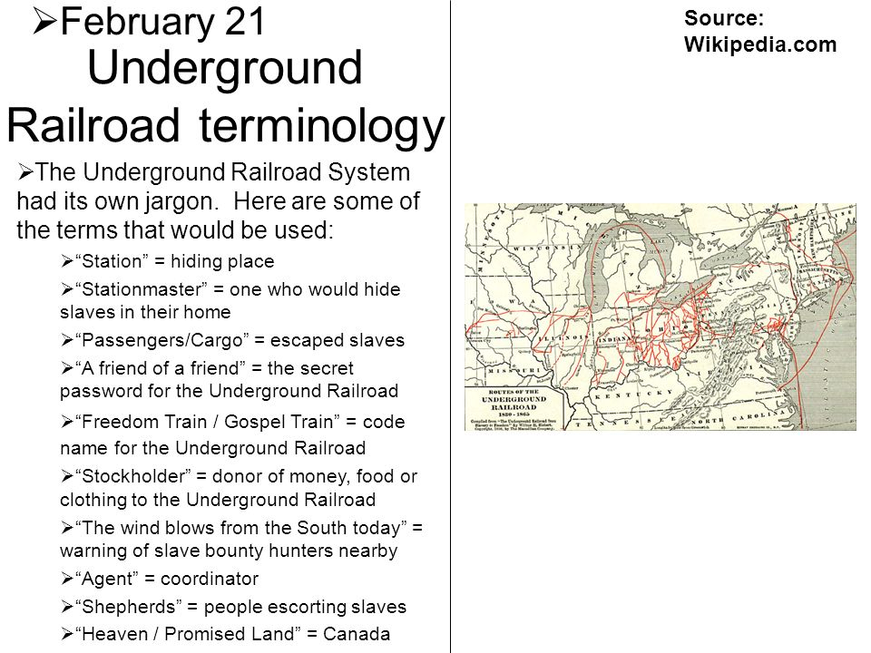 Underground Railroad terminology February 21 The Underground Railroad System had its own jargon. Here are some of the terms that would be used: Statio