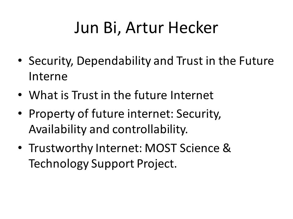 Jun Bi, Artur Hecker Security, Dependability and Trust in the Future Interne What is Trust in the future Internet Property of future internet: Securit