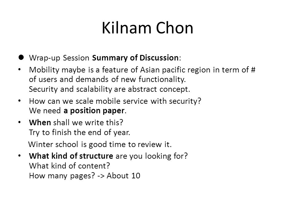 Kilnam Chon Wrap-up Session Summary of Discussion: Mobility maybe is a feature of Asian pacific region in term of # of users and demands of new functionality.