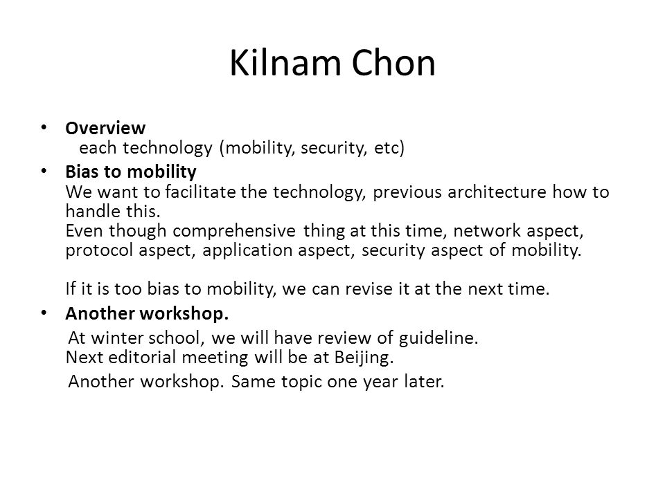 Kilnam Chon Overview each technology (mobility, security, etc) Bias to mobility We want to facilitate the technology, previous architecture how to handle this.