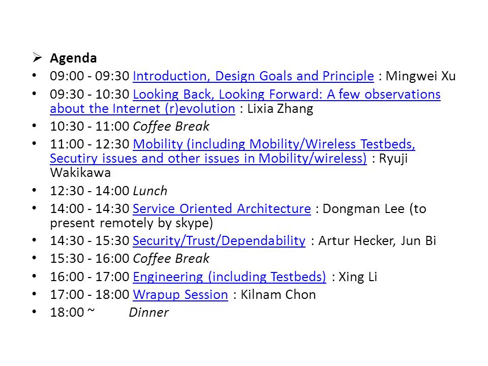 Agenda 09:00 - 09:30 Introduction, Design Goals and Principle : Mingwei XuIntroduction, Design Goals and Principle 09:30 - 10:30 Looking Back, Looking