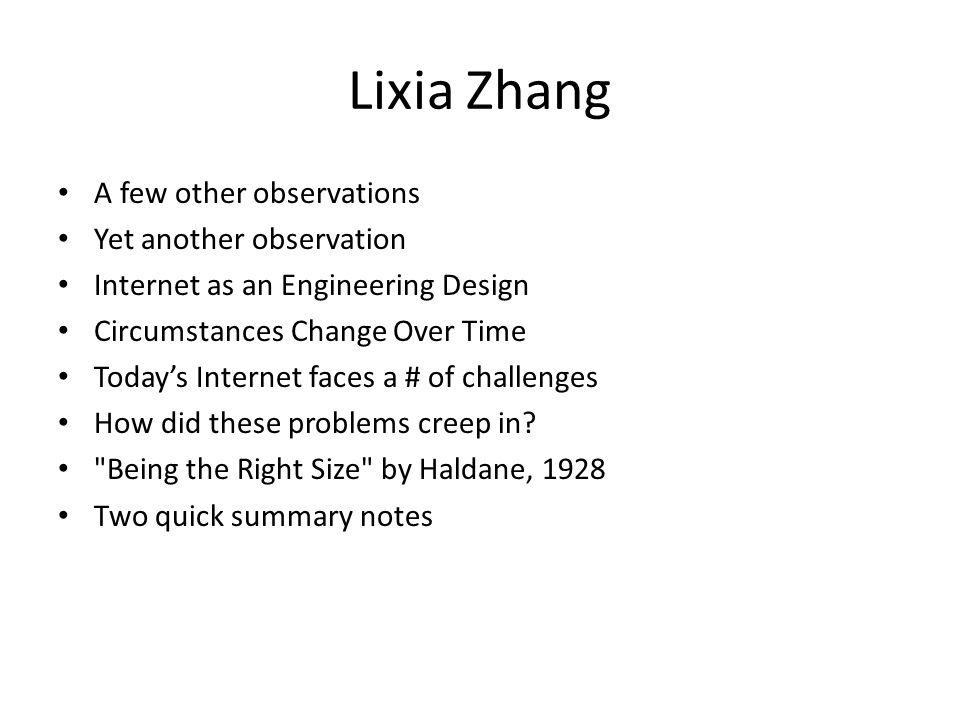 Lixia Zhang A few other observations Yet another observation Internet as an Engineering Design Circumstances Change Over Time Todays Internet faces a # of challenges How did these problems creep in.