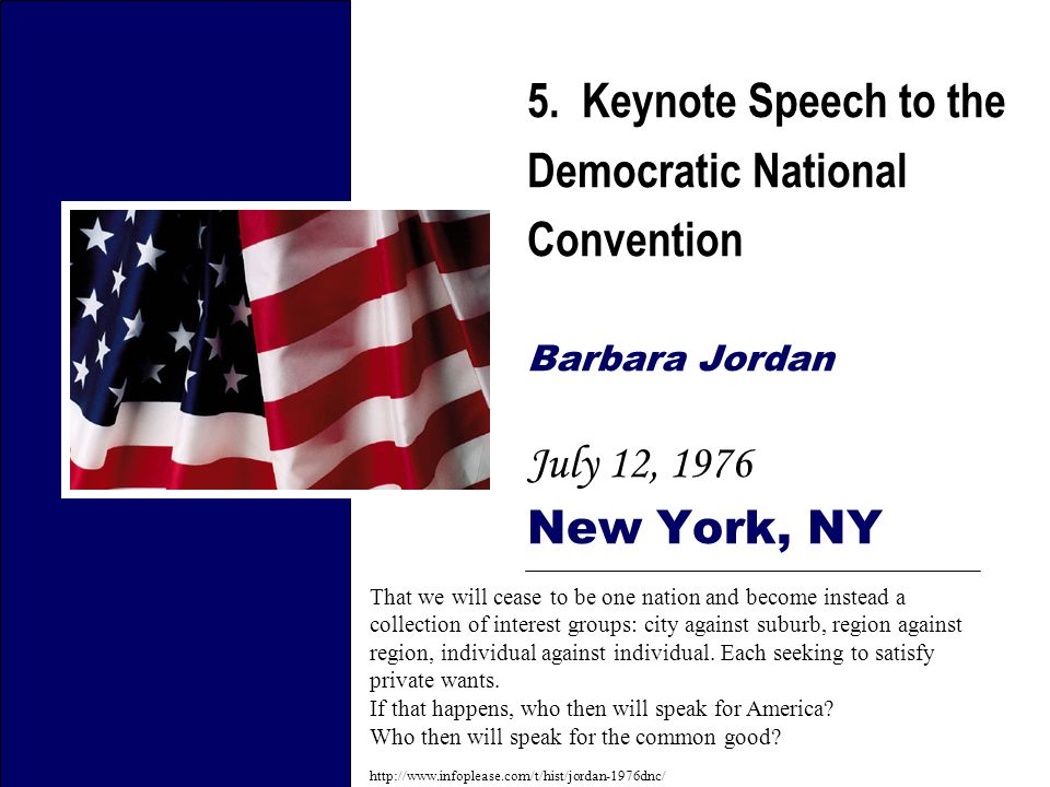 5. Keynote Speech to the Democratic National Convention Barbara Jordan July 12, 1976 New York, NY That we will cease to be one nation and become inste