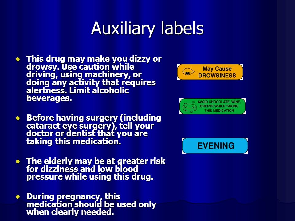 Auxiliary labels This drug may make you dizzy or drowsy.