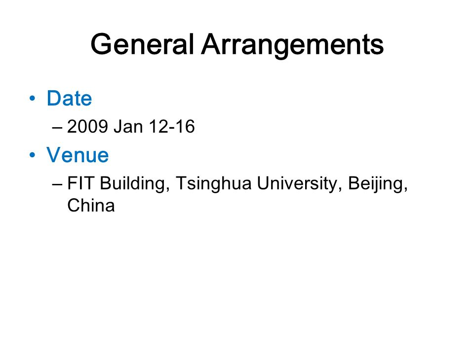 General Arrangements Date – 2009 Jan 12-16 Venue – FIT Building, Tsinghua University, Beijing, China