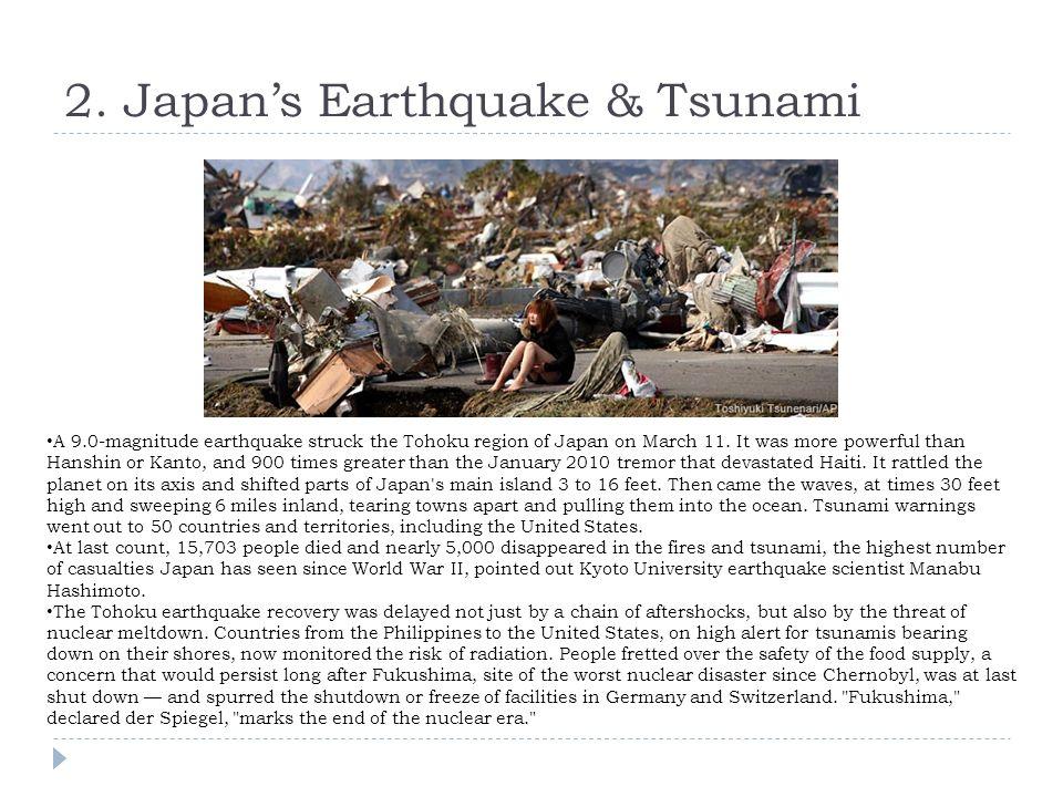 2. Japans Earthquake & Tsunami A 9.0-magnitude earthquake struck the Tohoku region of Japan on March 11. It was more powerful than Hanshin or Kanto, a